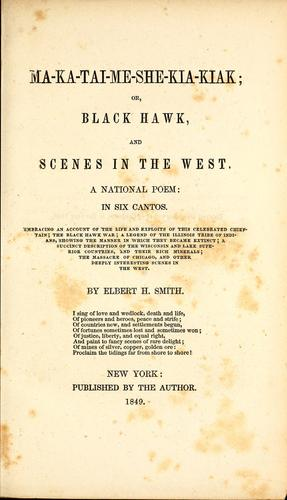 Ma-ka-tai-me-she-kia-kiak, or Black Hawk, and scenes in the West