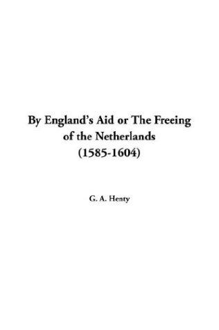 Download By Englands Aid or the Freeing of the Netherlands (1585-1604