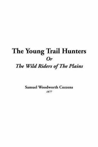 The Young Trail Hunters Or The Wild Riders Of The Plains
