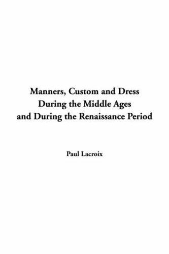 Manners Custom And Dress During The Middle Ages And During The Renaissance Period
