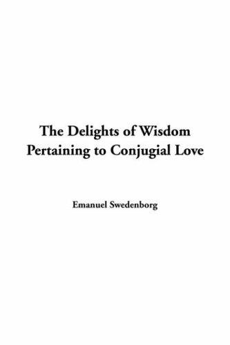 Download The Delights Of Wisdom Pertaining To Conjugial Love