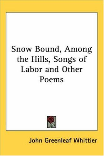 Download Snow Bound, Among the Hills, Songs of Labor And Other Poems