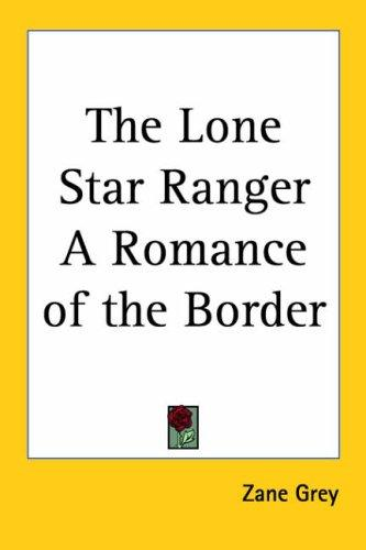 Download The Lone Star Ranger a Romance of the Border