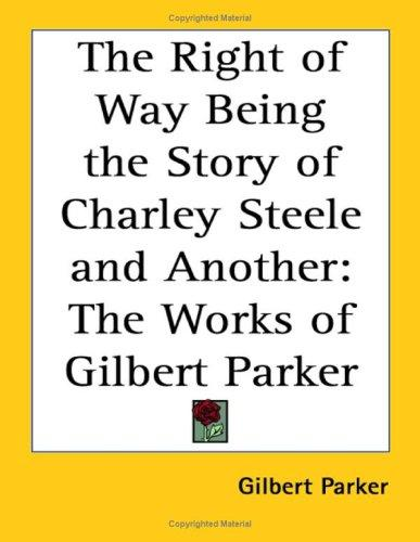 The Right Of Way Being The Story Of Charley Steele And Another