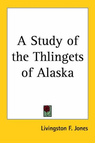 Download A Study Of The Thlingets Of Alaska