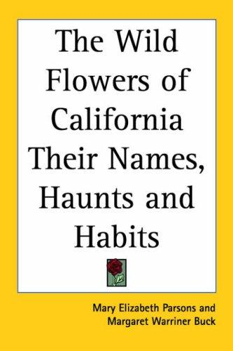 Download The Wild Flowers Of California Their Names, Haunts And Habits