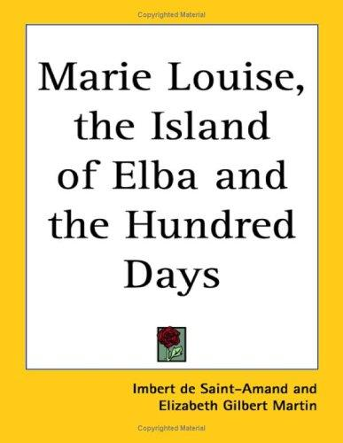 Download Marie Louise, the Island of Elba And the Hundred Days