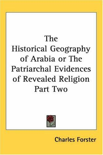Download The Historical Geography Of Arabia Or The Patriarchal Evidences Of Revealed Religion