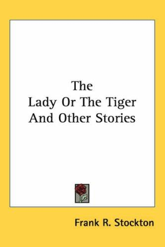 The lady or the tiger, and other stories by Frank Tenney Stockton