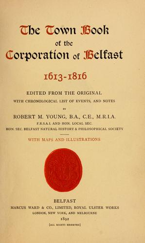 Download The Town book of the Corporation of Belfast, 1613-1816