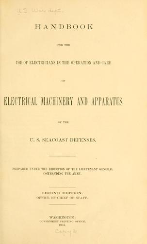 Download Handbook for the use of electricians in the operation and care of electrical machinery and apparatus of the U. S. seacoast defenses …