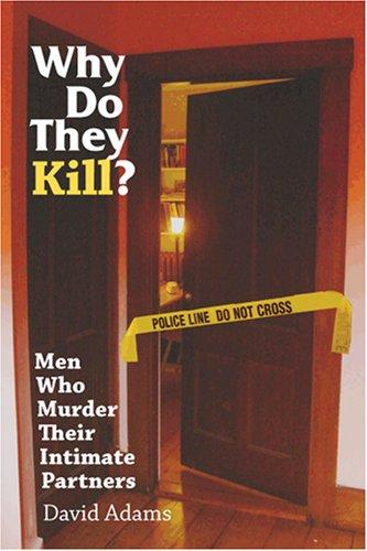 Why Do They Kill? Men Who Murder Their Intimate Partners, ADAMS