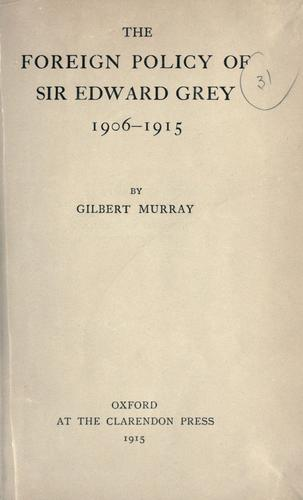 Download The foreign policy of Sir Edward Grey, 1906-1915.