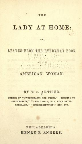 The lady at home; or, Leaves from the everyday book of an American woman