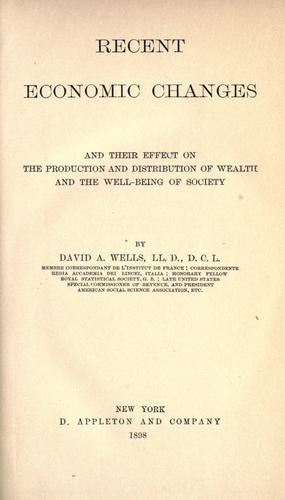 Download Recent economic changes and their effect on the production and distribution of wealth and the well-being of society