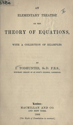 An elementary treatise on the theory of equations, with a collection of examples.