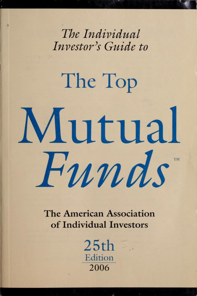 The Individual Investor's Guide to the Top Mutual Funds 2006 (Individual Investors Guide to the Top Mutual Funds) by American Association Of Individual Investors
