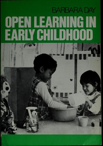 Open learning in early childhood by Day, Barbara