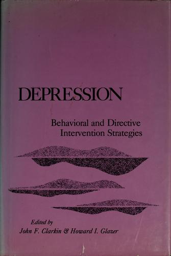 Depression, behavioral and directive intervention strategies by John F. Clarkin, Howard I. Glazer