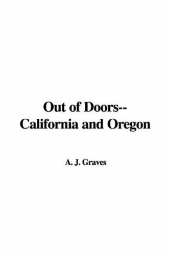 Out Of Doors--california And Oregon by J. A. Graves