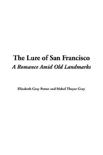The Lure Of San Francisco by Elizabeth Gray Potter, Mabel Thayer Gray