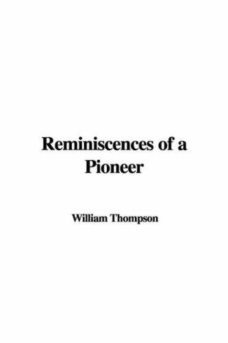 Reminiscences of a Pioneer by William Thompson