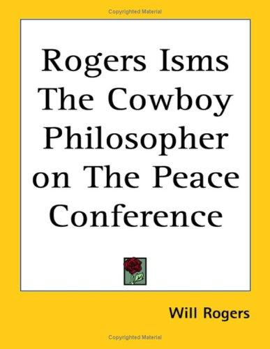 Rogers Isms the Cowboy Philosopher on the Peace Conference by Will Rogers