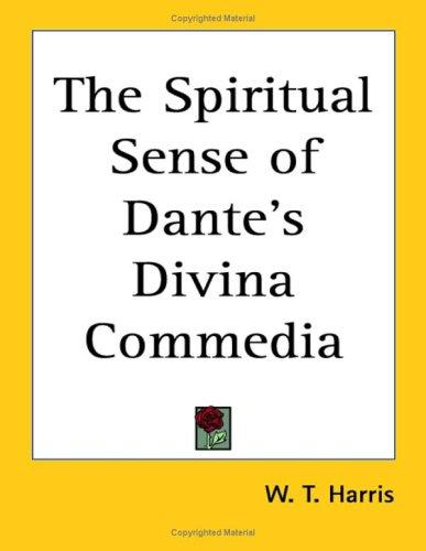 The Spiritual Sense of Dante's Divina Commedia by W. T. Harris