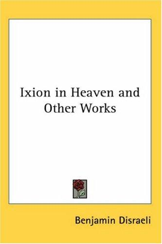 Ixion in Heaven And Other Works