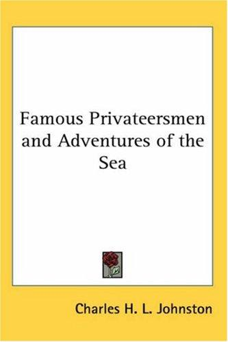 Famous Privateersmen and Adventures of the Sea by Charles H. L. Johnston