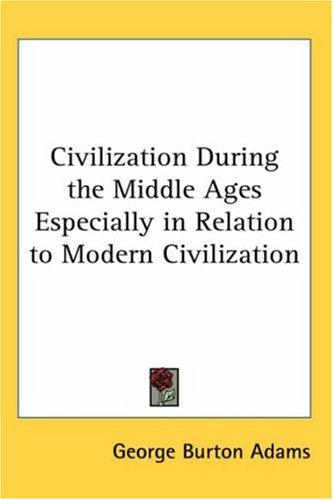 Civilization During the Middle Ages Especially in Relation to Modern Civilization