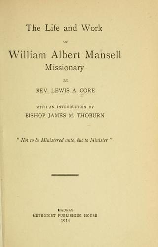 The life and work of William Albert Mansell, missionary by Lewis Addison Core