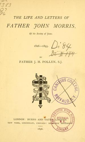 The life and letters of Father John Morris, of the Society of Jesus by Pollen, John Hungerford, Morris, John, 1826-1893