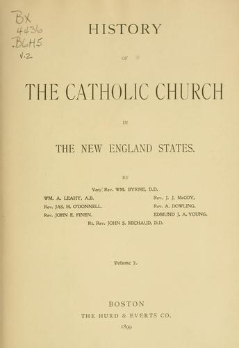 History of the Catholic Church in the New England states by Wm Byrne