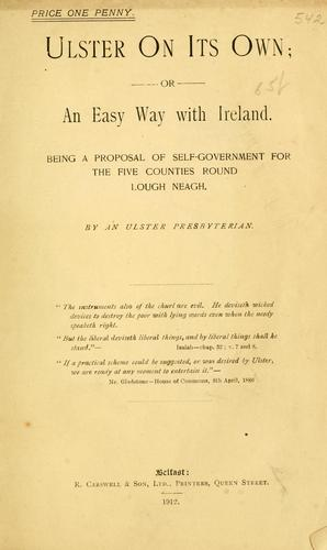 Ulster on its own, or, An easy way with Ireland by Ulster Presbyterian.
