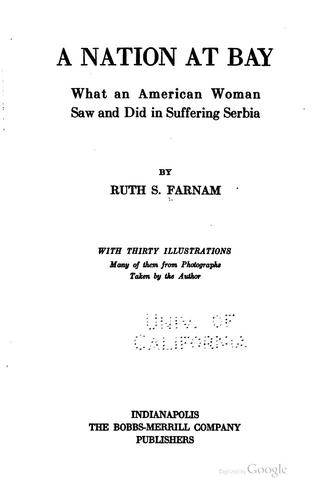 A nation at bay, what an American woman saw and did in suffering Serbia by Farnam, Ruth Mrs. (Stanley)