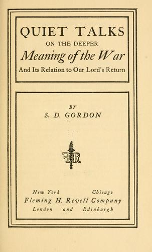Quiet talks on the deeper meaning of the war, and its relation to Our Lord's return by Samuel Dickey Gordon