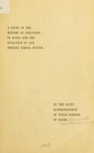 A study of the history of education in Maine and the evolution of our present school system by Maine. Office of state commissioner of education