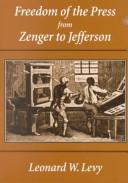 Freedom of the press from Zenger to Jefferson by Leonard Williams Levy
