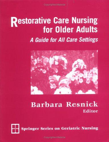 Restorative Care Nursing for Older Adults by Barbara, Ph.D. Resnick