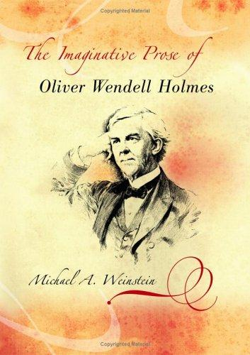 The imaginative prose of Oliver Wendell Holmes by Michael A. Weinstein