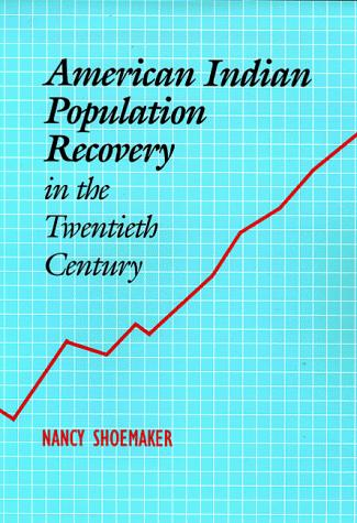American Indian population recovery in the twentieth century by Nancy Shoemaker