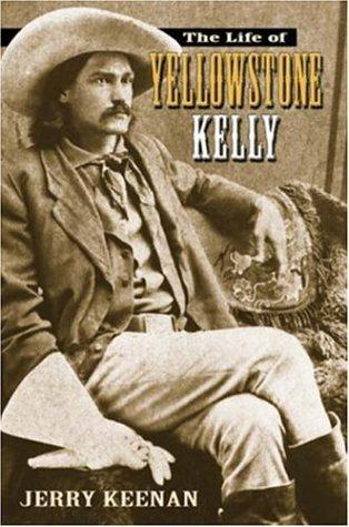 The life of Yellowstone Kelly by Jerry Keenan