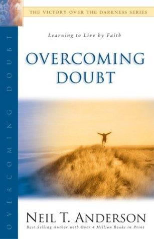 Overcoming Doubt (Victory Over the Darkness) by Neil T. Anderson