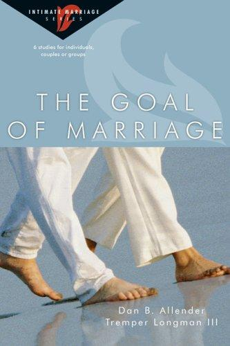Goal of Marriage (Intimate Marriage series) by Allender and Longman