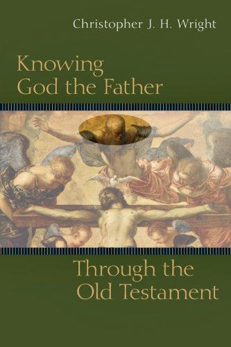 Knowing God the Father through the Old Testament by Wright, Christopher J.H.