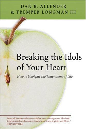 Breaking the Idols of Your Heart by Allender & Longman