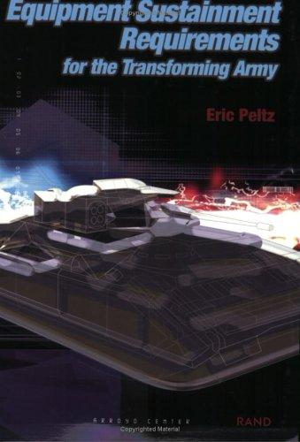Equipment Sustainment Requirements for the Transforming Army by Eric Peltz