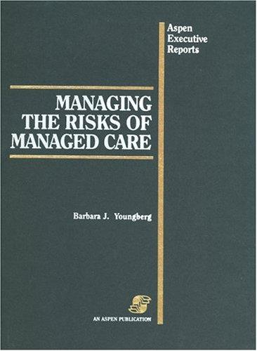 Managing the Risks of Managed Care (Aspen Executive Reports) by Barbara J. Youngberg