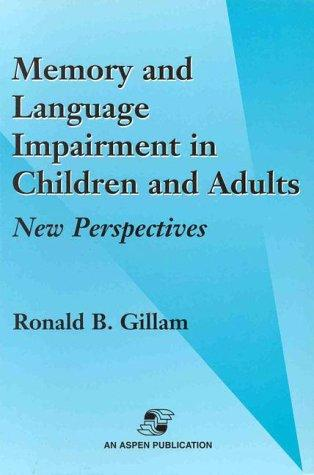 Memory and Language Impairment in Children and Adults by Ronald B. Gillam